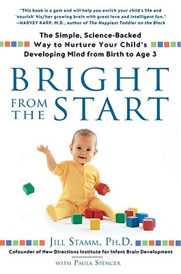 Bright from the Start By Stamm, Jill, Ph.D./ Spencer, Paula